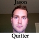 Jason Has Officially Quit